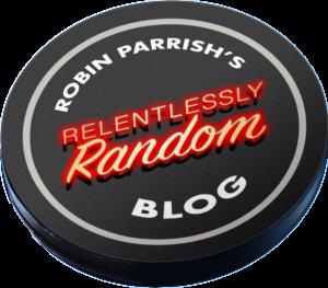 Robin Parrish's Relentlessly Random Blog